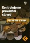Stavební kniha 2010 – Kontrolujeme provádění staveb