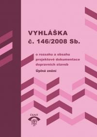 Vyhláška č. 146/2008 Sb., o rozsahu a obsahu projektové dokumentace dopravních staveb: Úplné znění k 1. 12. 2018